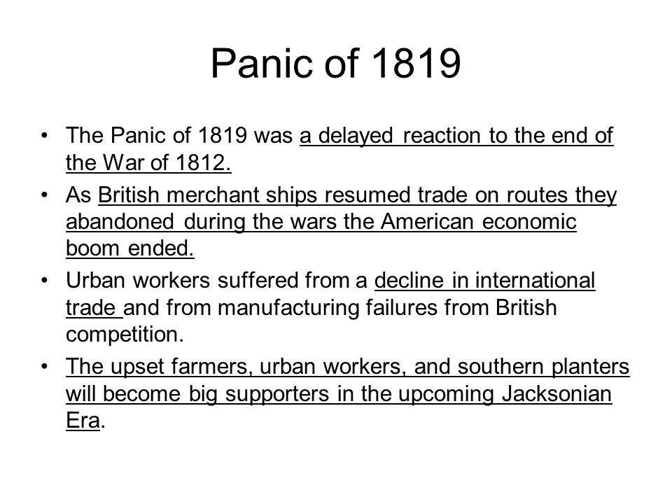 Panic of 1819 The Panic of 1819 was a delayed reaction to the end of the War of 1812.
