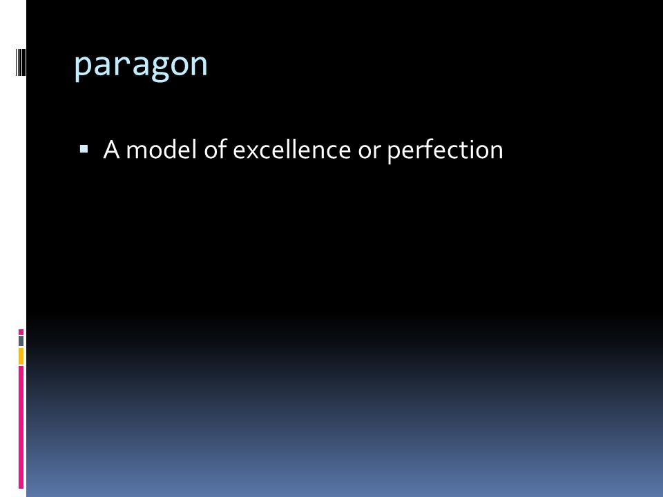 paragon  A model of excellence or perfection