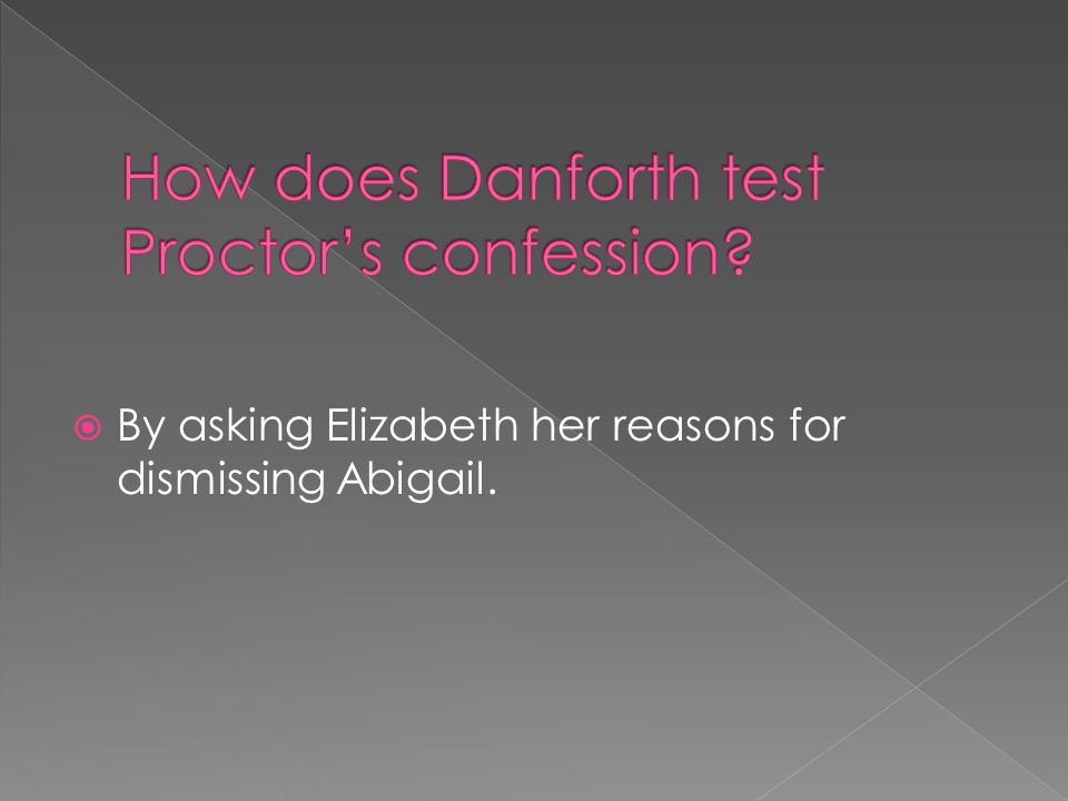  By asking Elizabeth her reasons for dismissing Abigail.