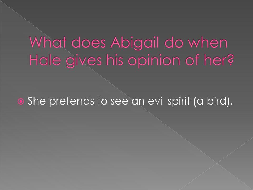  She pretends to see an evil spirit (a bird).