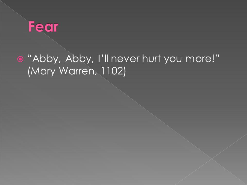 " ""Abby, Abby, I'll never hurt you more!"" (Mary Warren, 1102)"