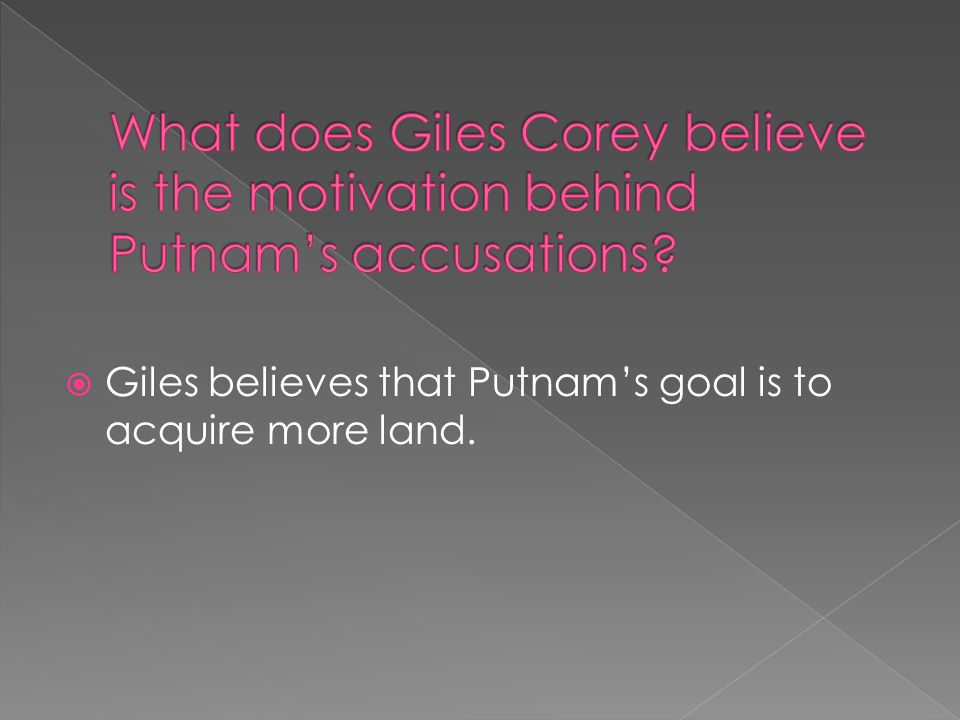  Giles believes that Putnam's goal is to acquire more land.