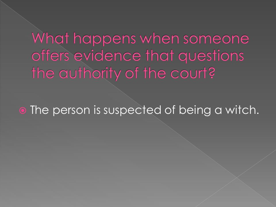  The person is suspected of being a witch.