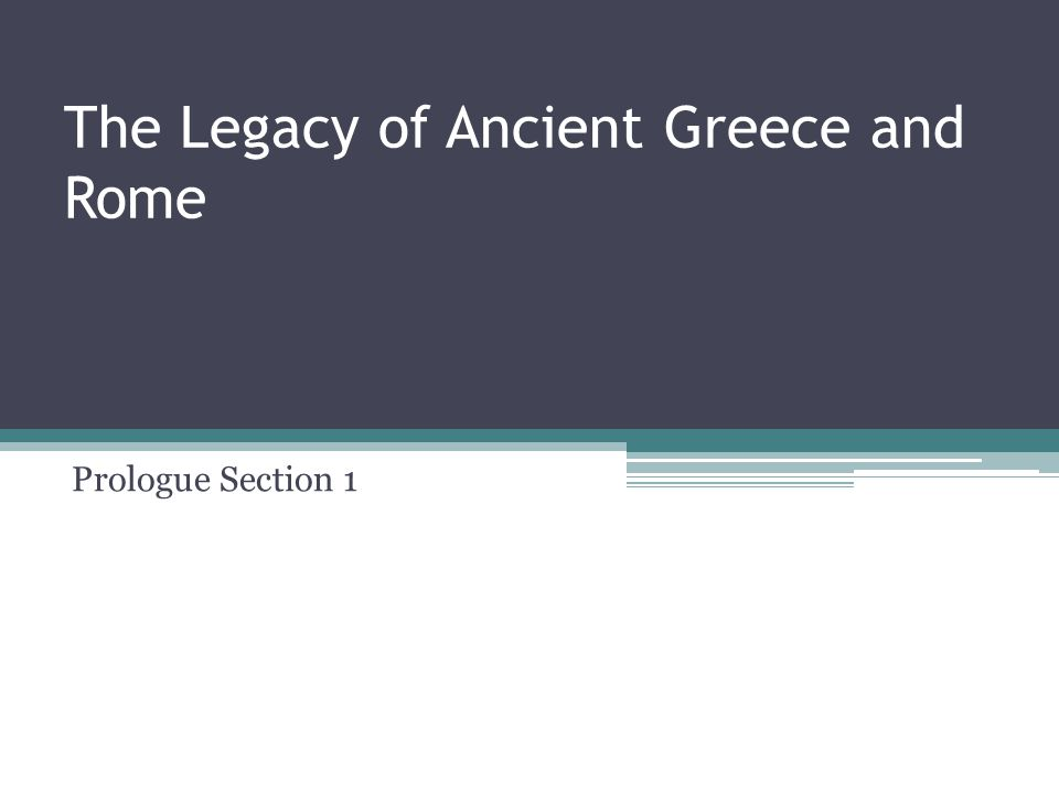 The Legacy of Ancient Greece and Rome Prologue Section 1