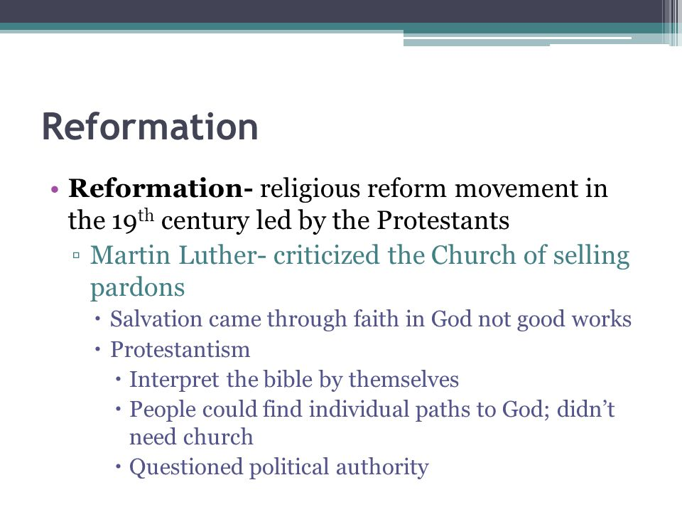Reformation Reformation- religious reform movement in the 19 th century led by the Protestants ▫Martin Luther- criticized the Church of selling pardon