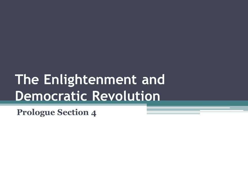 The Enlightenment and Democratic Revolution Prologue Section 4