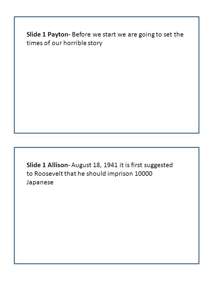 Slide 1 Payton- Before we start we are going to set the times of our horrible story Slide 1 Allison- August 18, 1941 it is first suggested to Roosevel