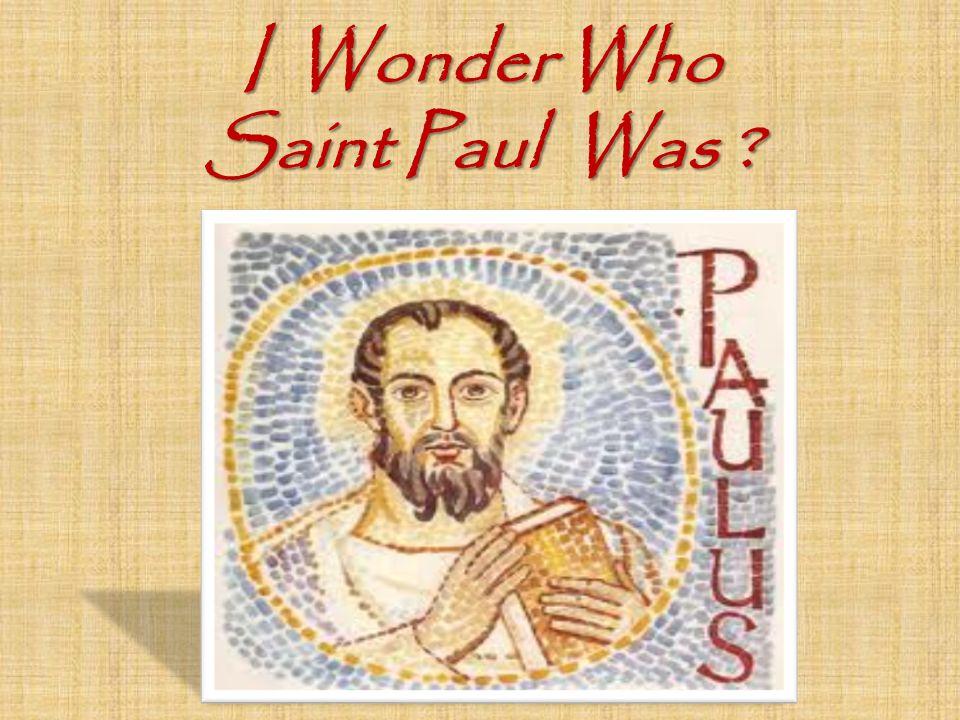 I Wonder Who Saint Paul Was
