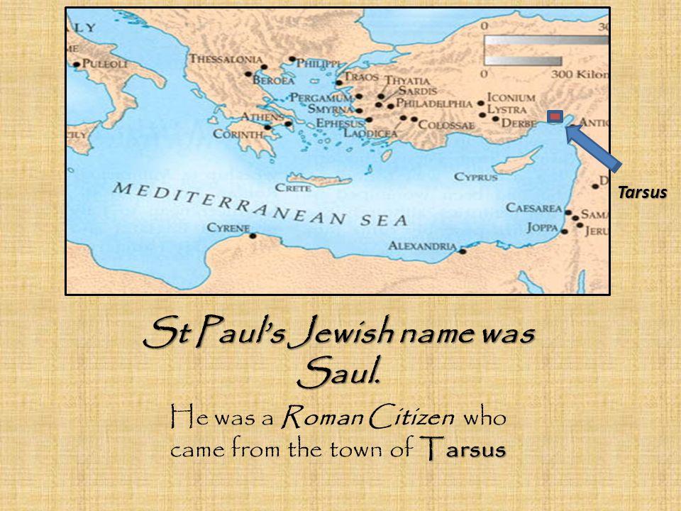 St Paul's Jewish name was Saul.