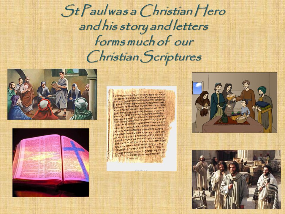 St Paul was a Christian Hero and his story and letters forms much of our Christian Scriptures