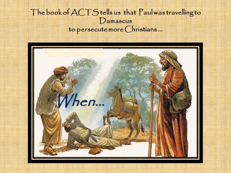 Paul had a Vision of Jesus Saul, Saul why do you persecute Me? Saul, Saul why do you persecute Me? Who are you Lord? I am Jesus who you persecute…