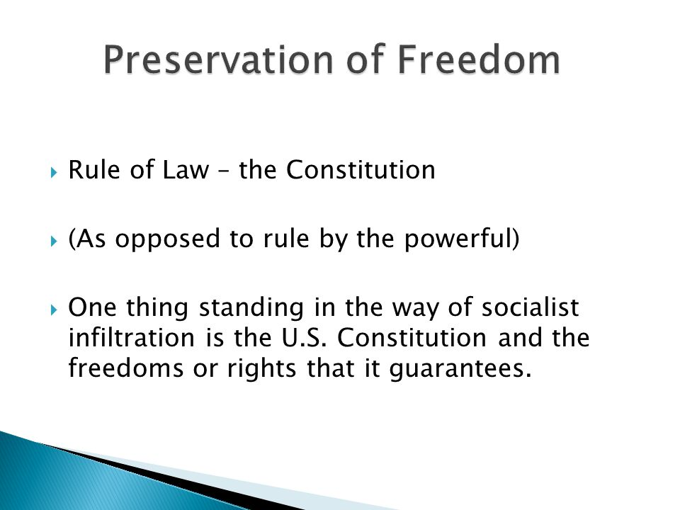  Rule of Law – the Constitution  (As opposed to rule by the powerful)  One thing standing in the way of socialist infiltration is the U.S.