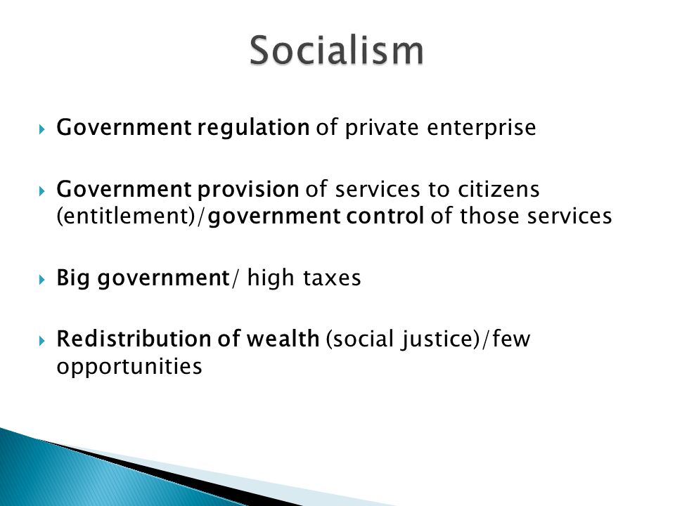  Government regulation of private enterprise  Government provision of services to citizens (entitlement)/government control of those services  Big government/ high taxes  Redistribution of wealth (social justice)/few opportunities