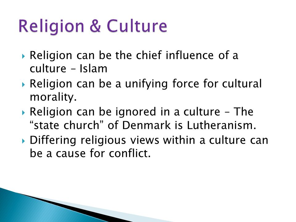  Religion can be the chief influence of a culture – Islam  Religion can be a unifying force for cultural morality.