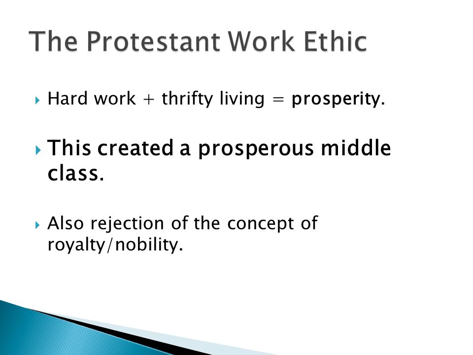  Hard work + thrifty living = prosperity.  This created a prosperous middle class.
