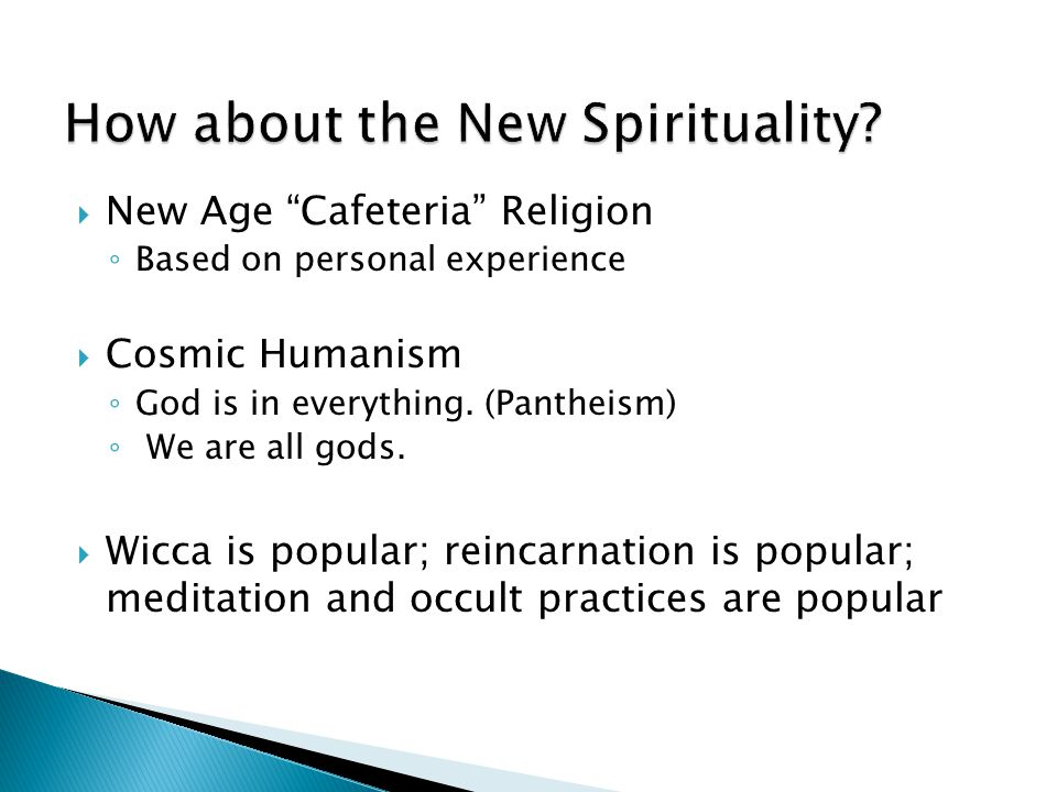  New Age Cafeteria Religion ◦ Based on personal experience  Cosmic Humanism ◦ God is in everything.