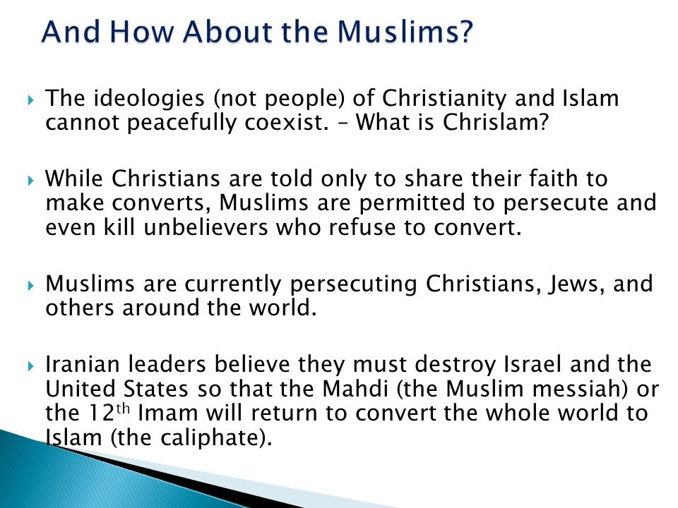  The ideologies (not people) of Christianity and Islam cannot peacefully coexist.