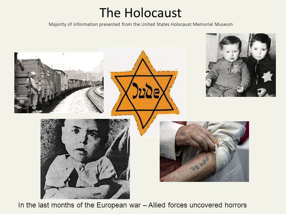 The Holocaust Majority of information presented from the United States Holocaust Memorial Museum In the last months of the European war – Allied forces uncovered horrors