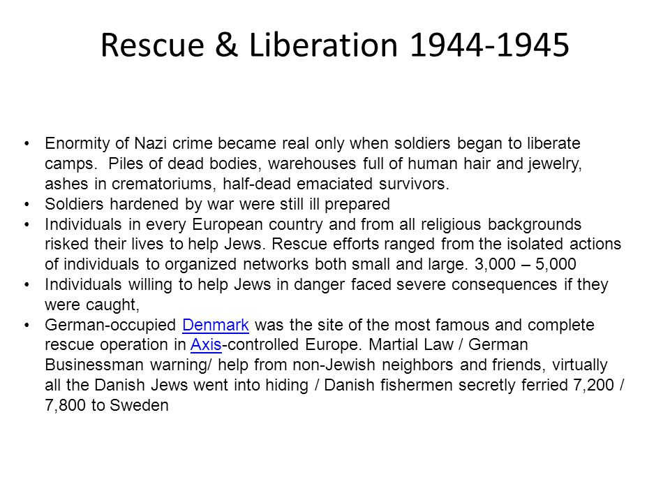 Rescue & Liberation 1944-1945 Enormity of Nazi crime became real only when soldiers began to liberate camps.