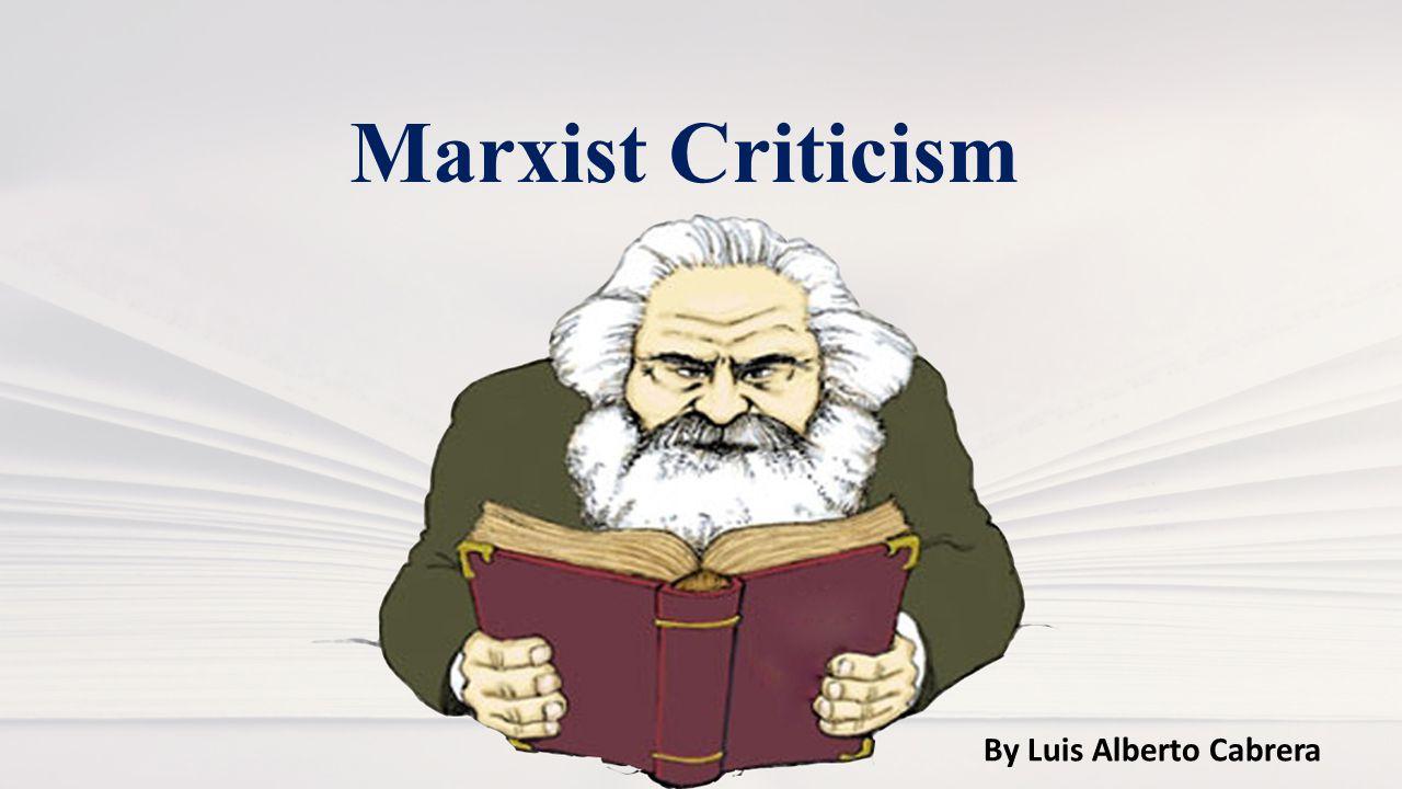 Marxist Criticism By Luis Alberto Cabrera