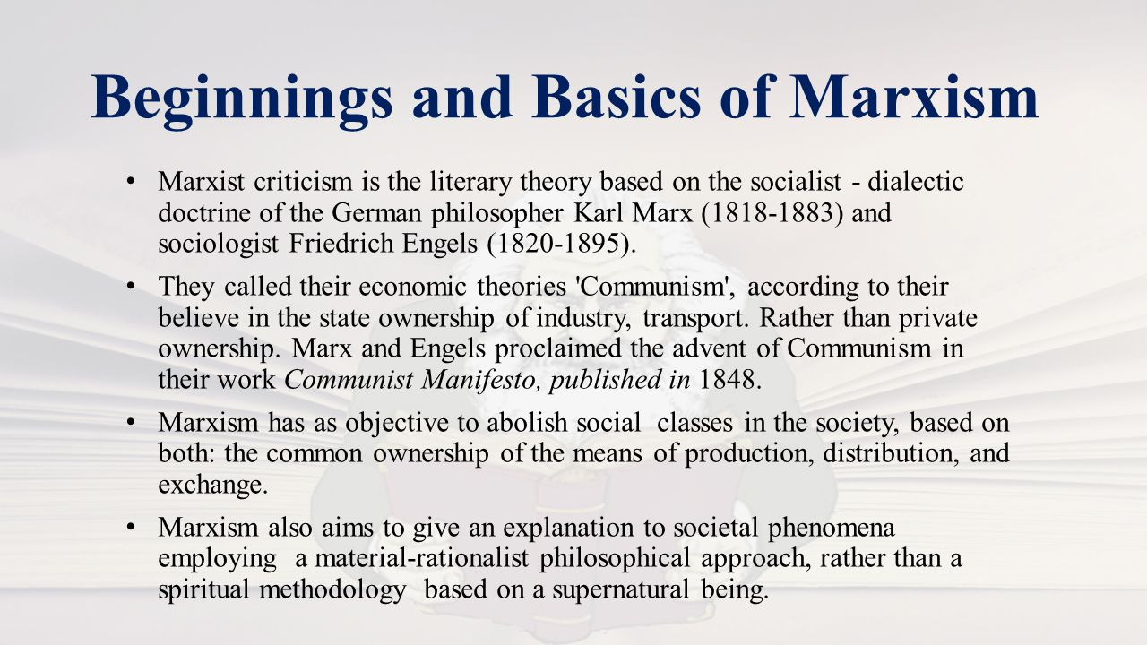 Beginnings and Basics of Marxism Marxist criticism is the literary theory based on the socialist - dialectic doctrine of the German philosopher Karl Marx (1818-1883) and sociologist Friedrich Engels (1820-1895).