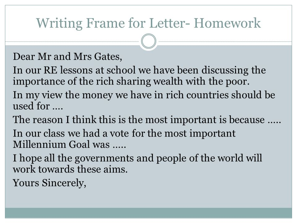 Writing Frame for Letter- Homework Dear Mr and Mrs Gates, In our RE lessons at school we have been discussing the importance of the rich sharing wealth with the poor.