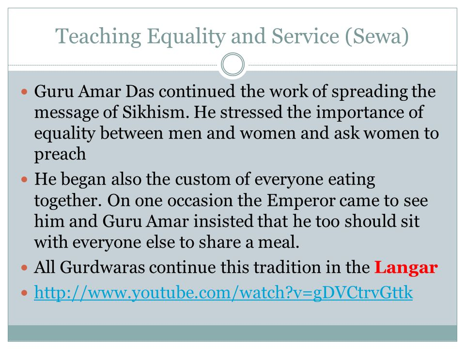 Teaching Equality and Service (Sewa) Guru Amar Das continued the work of spreading the message of Sikhism.