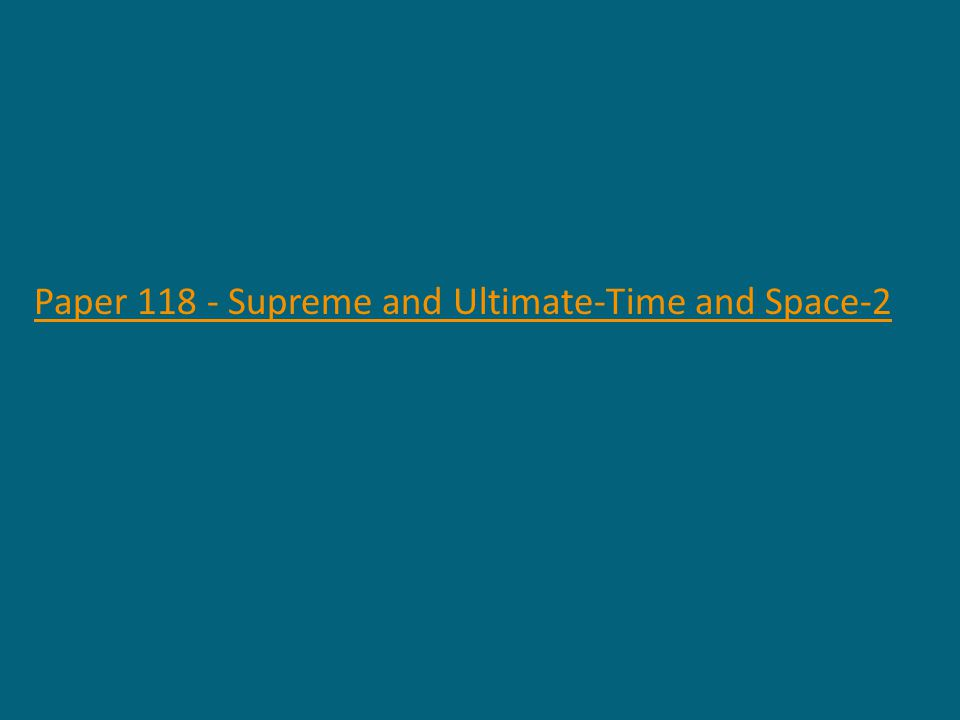 Paper 118 - Supreme and Ultimate-Time and Space-2