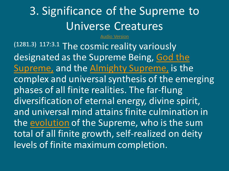 3. Significance of the Supreme to Universe Creatures Audio Version Audio Version (1281.3) 117:3.1 The cosmic reality variously designated as the Supre