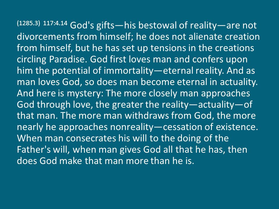 (1285.3) 117:4.14 God s gifts—his bestowal of reality—are not divorcements from himself; he does not alienate creation from himself, but he has set up tensions in the creations circling Paradise.