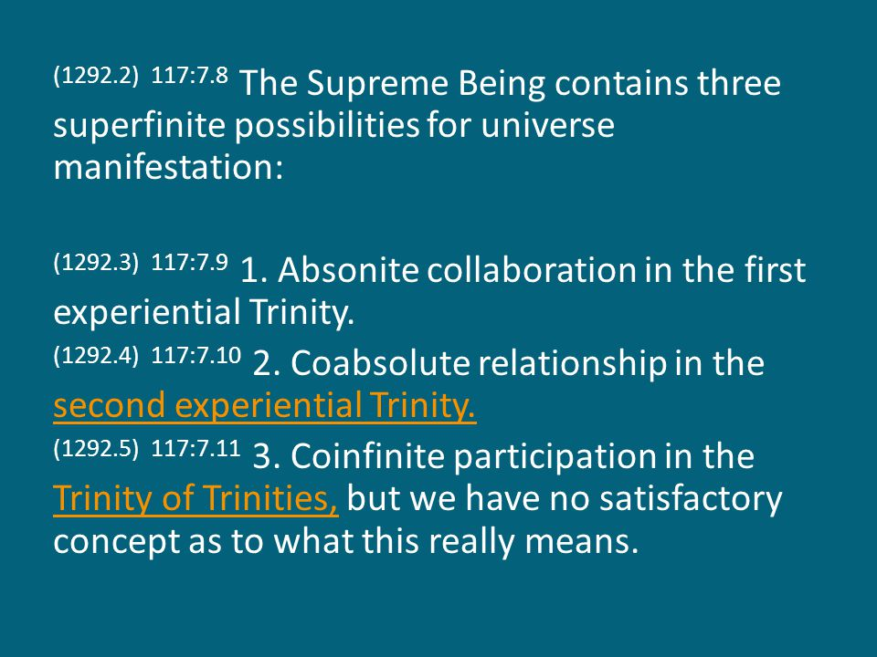 (1292.2) 117:7.8 The Supreme Being contains three superfinite possibilities for universe manifestation: (1292.3) 117:7.9 1.