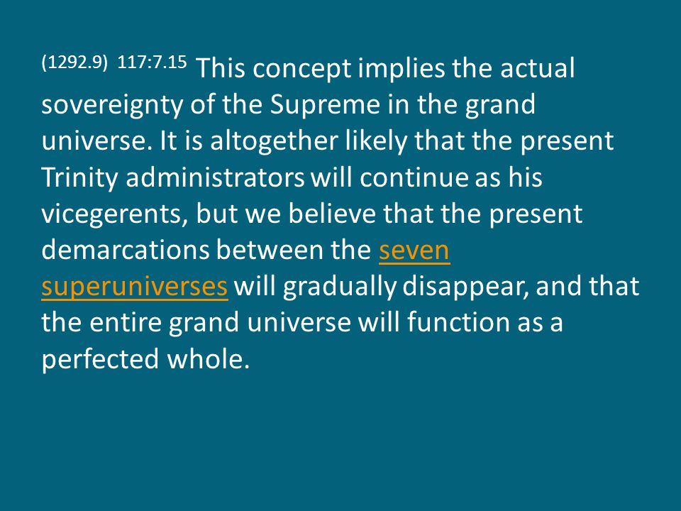 (1292.9) 117:7.15 This concept implies the actual sovereignty of the Supreme in the grand universe.