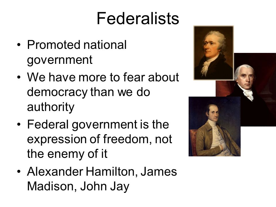 Anti-Federalists Promoted democracy over authority (power in the hands of the people, over power in the hands of the national government) Feared the national government would become monarchical and tyrannical Liberty is the power to govern yourself and the national government seems to stand in the way of that Called for the Bill of Rights to protect individual freedom and liberty Patrick Henry, Samuel Adams
