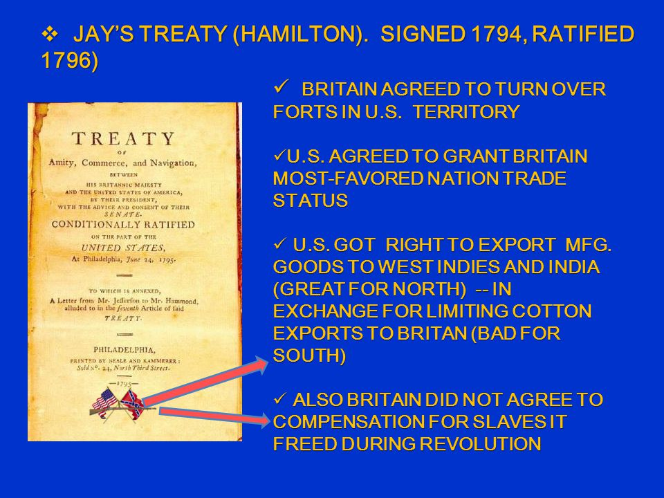  JAY'S TREATY (HAMILTON). SIGNED 1794, RATIFIED 1796) BRITAIN AGREED TO TURN OVER FORTS IN U.S.
