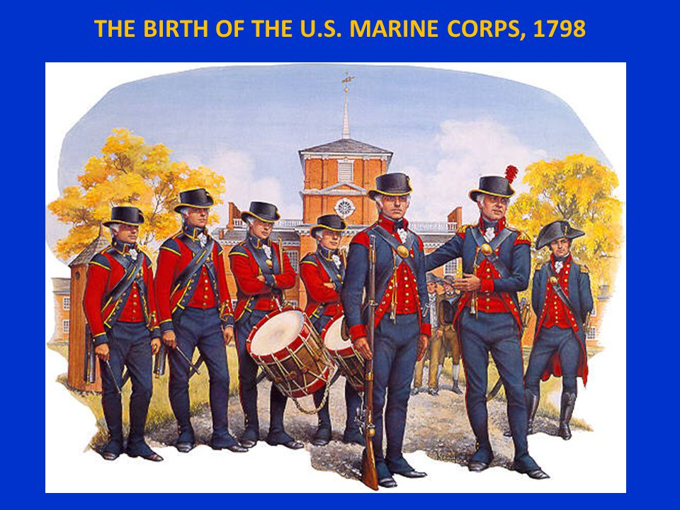 THE BIRTH OF THE U.S. MARINE CORPS, 1798