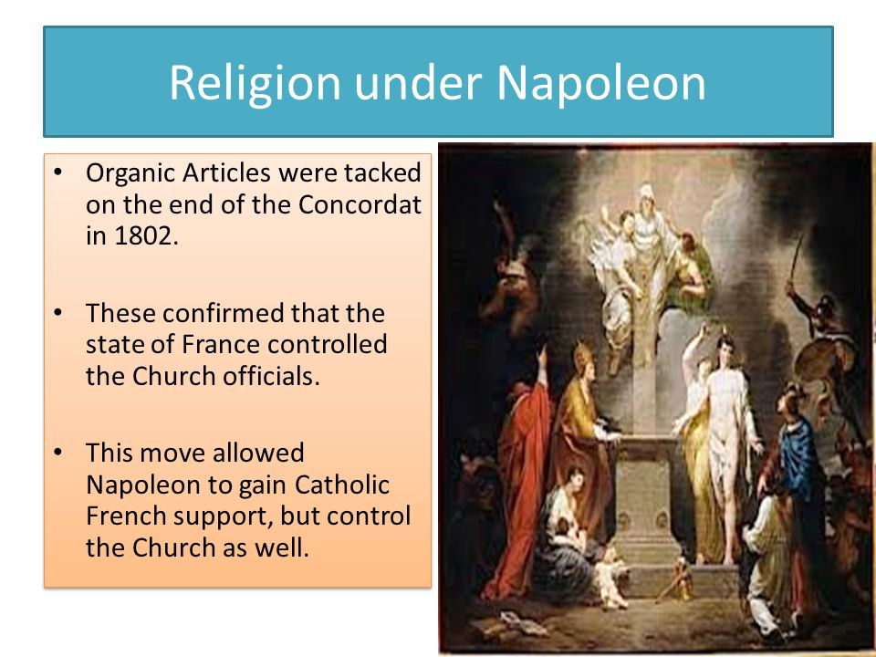 Religion under Napoleon Organic Articles were tacked on the end of the Concordat in 1802.