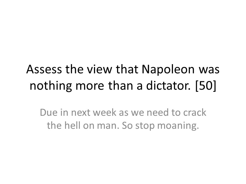 Assess the view that Napoleon was nothing more than a dictator.
