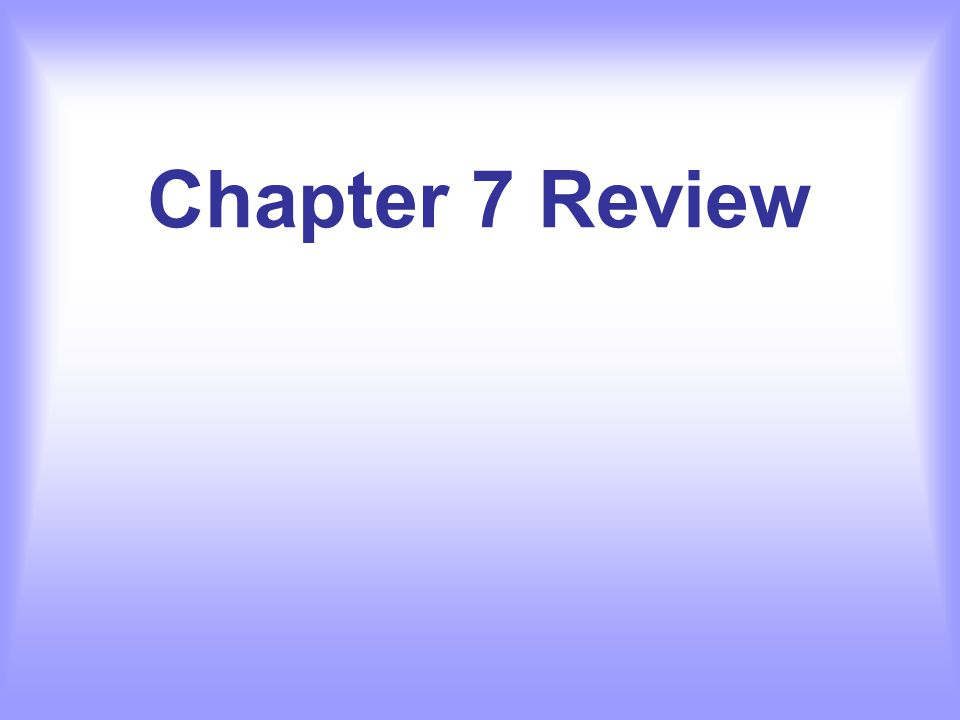 Chapter 7 Review