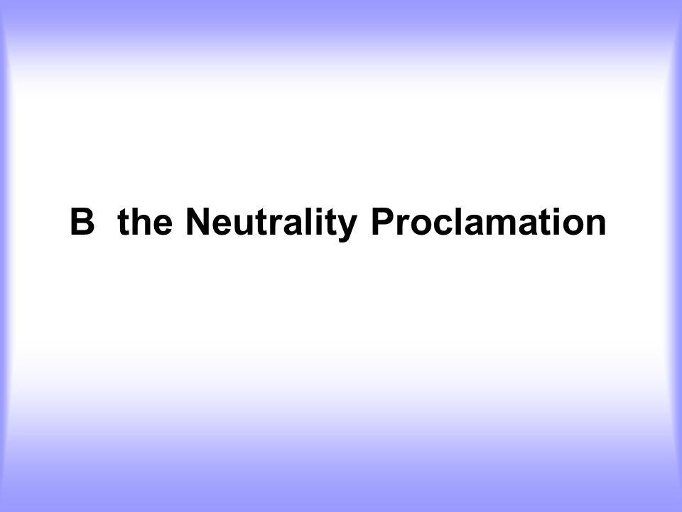 B the Neutrality Proclamation