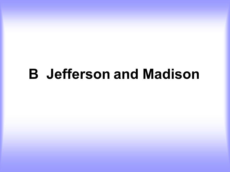 B Jefferson and Madison
