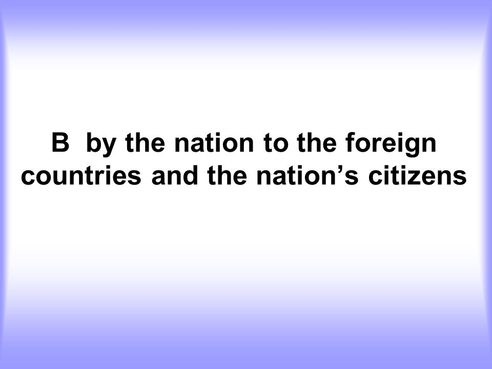 B by the nation to the foreign countries and the nation's citizens