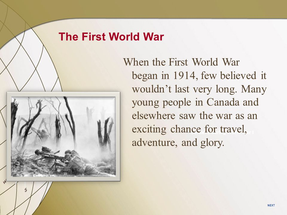 SECTION 1 SECTION 2 SECTION 3 SECTION 4 World War I Begins Battles and Technology The War at Home Wilson Fights for Peace NEXT The First World War