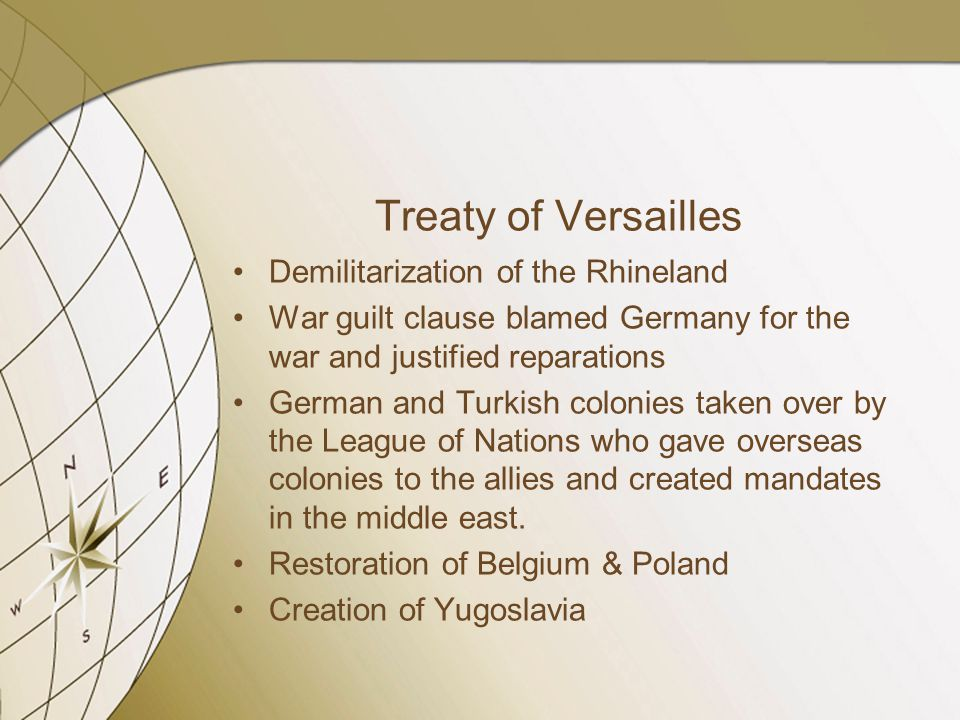 Treaty of Versailles Demilitarization of the Rhineland War guilt clause blamed Germany for the war and justified reparations German and Turkish coloni