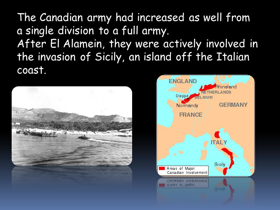 The Canadian army had increased as well from a single division to a full army.