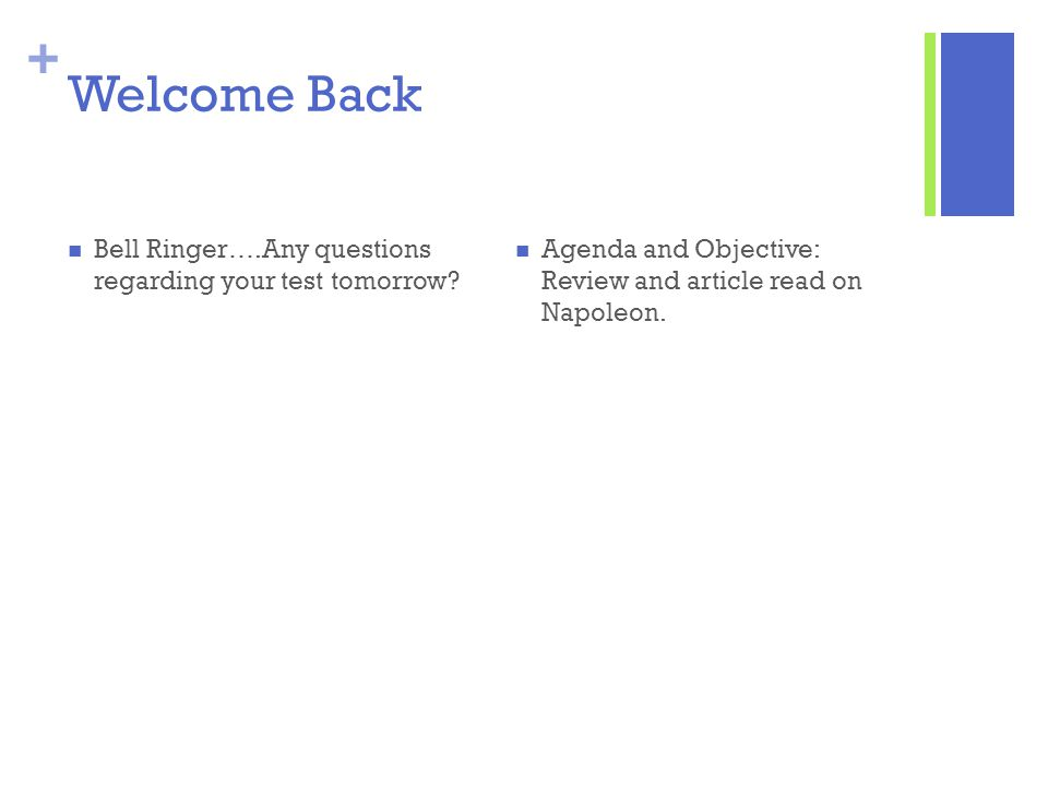 + Welcome Back Bell Ringer….Any questions regarding your test tomorrow? Agenda and Objective: Review and article read on Napoleon.