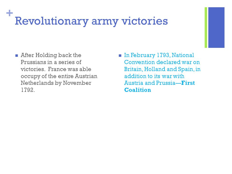 + Revolutionary army victories After Holding back the Prussians in a series of victories. France was able occupy of the entire Austrian Netherlands by