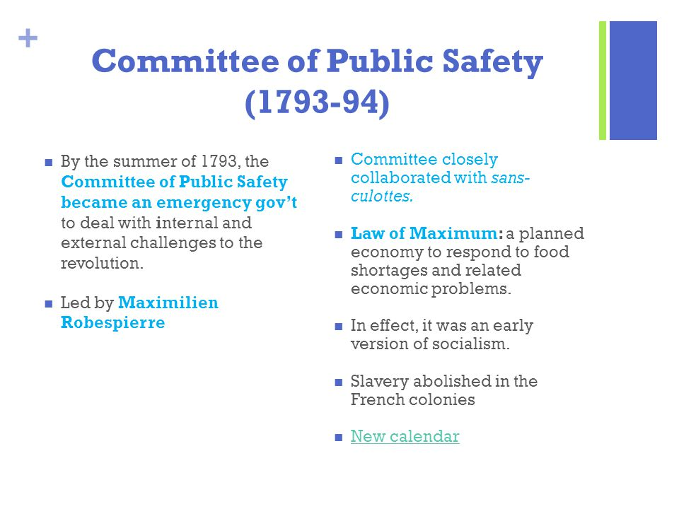 + Committee of Public Safety (1793-94) By the summer of 1793, the Committee of Public Safety became an emergency gov't to deal with internal and exter