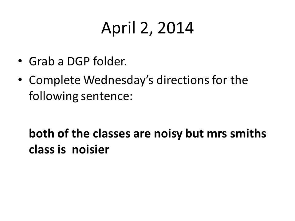 April 2, 2014 Grab a DGP folder.