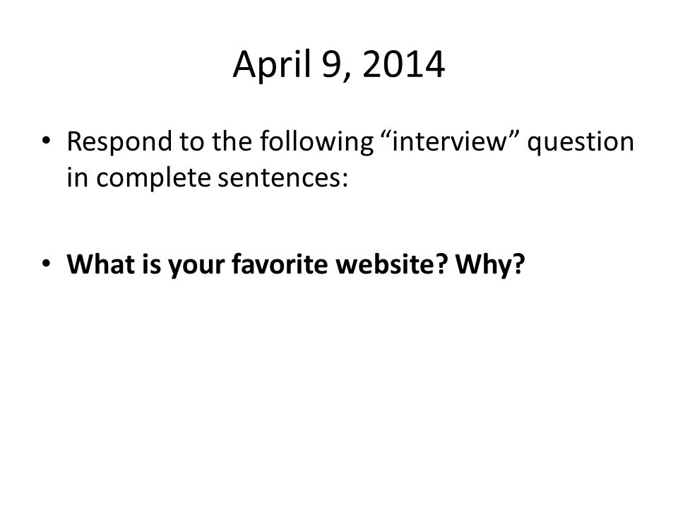 April 9, 2014 Respond to the following interview question in complete sentences: What is your favorite website.
