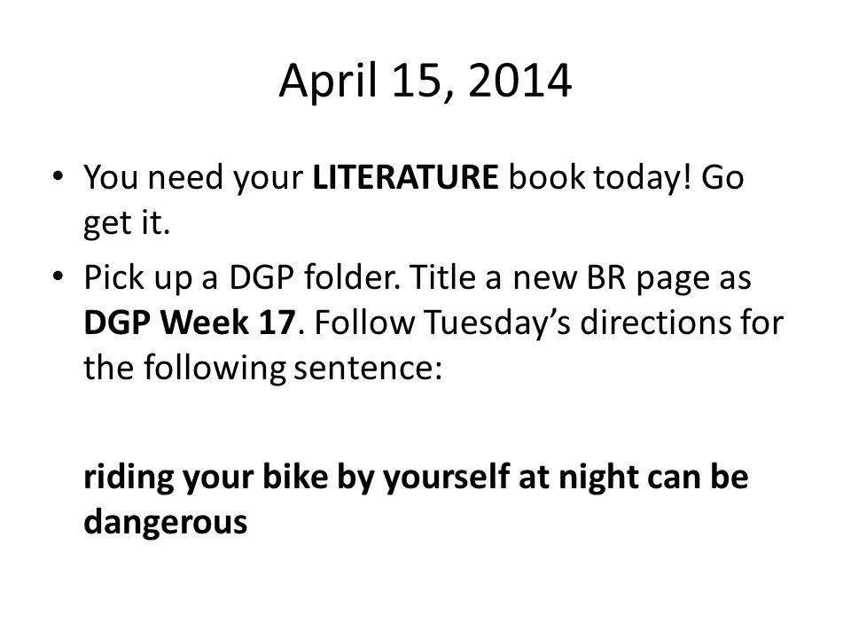 April 15, 2014 You need your LITERATURE book today.